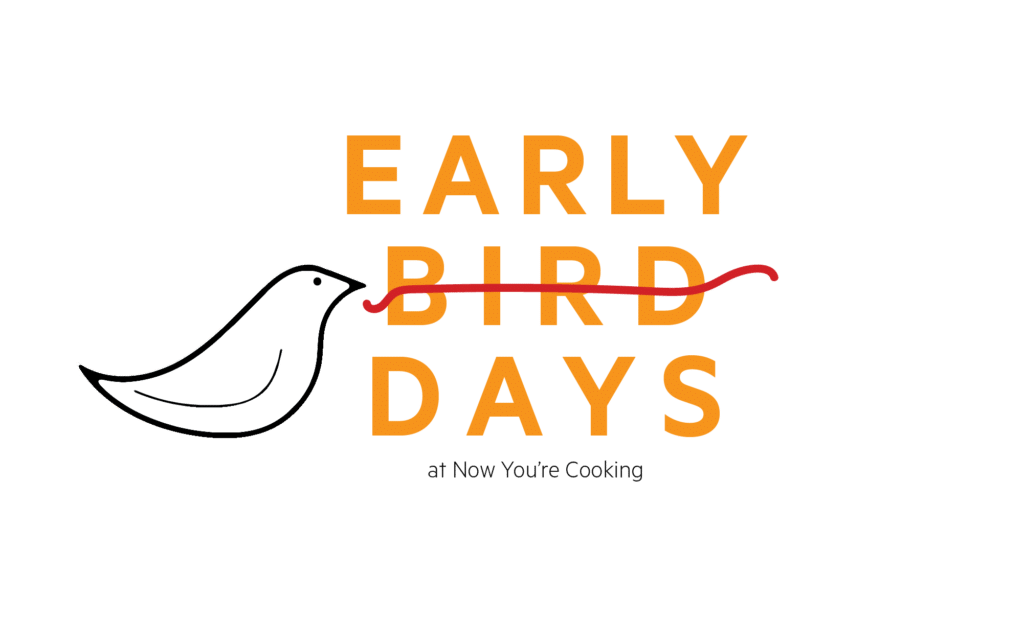Early Bird Days at Now You're Cooking
